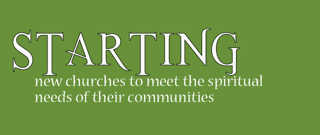 Starting :: new churches to meet the spiritual needs of their communities