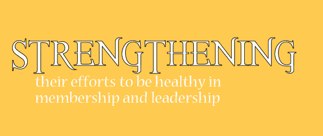 Strengthening :: their efforts to be healthy in membership and leadership